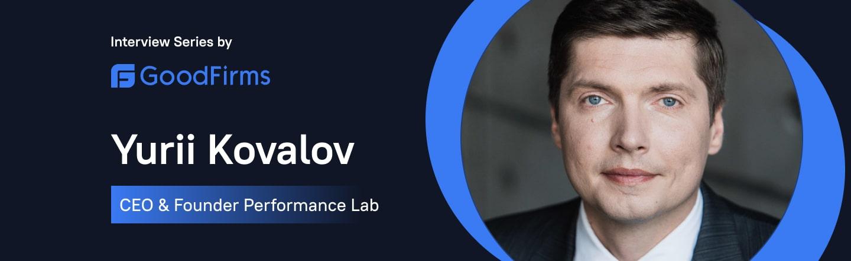 Performance Lab interview series Goodfirms Yurii Kovalov CEO & Founder Performance Lab